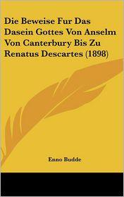 Die Beweise Fur Das Dasein Gottes Von Anselm Von Canterbury Bis Zu Renatus Descartes (1898) - Enno Budde