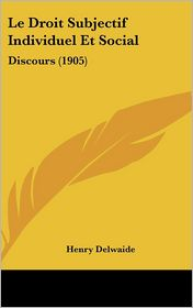 Le Droit Subjectif Individuel Et Social: Discours (1905)