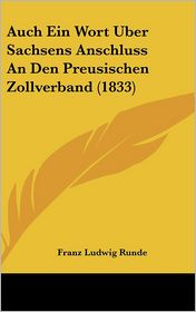 Auch Ein Wort Uber Sachsens Anschluss An Den Preusischen Zollverband (1833) - Franz Ludwig Runde