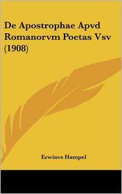 De Apostrophae Apvd Romanorvm Poetas Vsv (1908) - Erwinvs Hampel