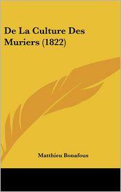 De La Culture Des Muriers (1822) - Matthieu Bonafous