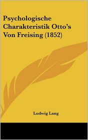 Psychologische Charakteristik Otto's Von Freising (1852) - Ludwig Lang