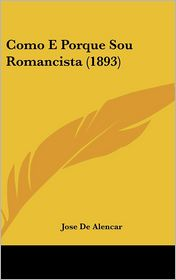 Como E Porque Sou Romancista (1893) - Jose De Alencar