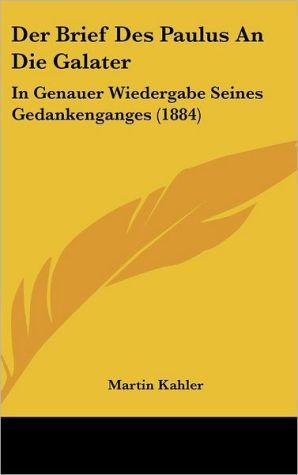 Der Brief Des Paulus An Die Galater: In Genauer Wiedergabe Seines Gedankenganges (1884) - Martin Kahler