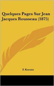 Quelques Pages Sur Jean Jacques Rousseau (1875) - F. Koeune