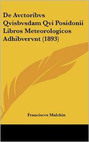 De Avctoribvs Qvisbvsdam Qvi Posidonii Libros Meteorologicos Adhibvervnt (1893) - Franciscvs Malchin