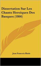 Dissertation Sur Les Chants Heroiques Des Basques (1866)