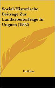 Sozial-Historische Beitrage Zur Landarbeiterfrage In Ungarn (1902) - Emil Kun