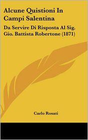 Alcune Quistioni In Campi Salentina: Da Servire Di Risposta Al Sig. Gio. Battista Robertone (1871) - Carlo Rosati