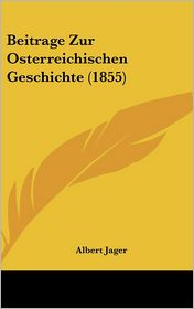 Beitrage Zur Osterreichischen Geschichte (1855) - Albert Jager