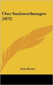 Uber Saulenordnungen (1872) - Alois Hauser
