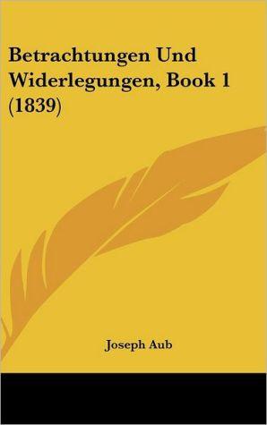 Betrachtungen Und Widerlegungen, Book 1 (1839) - Joseph Aub
