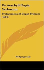 de Aeschyli Copia Verborum: Prolegomena Et Caput Primum (1904)