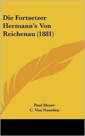 Die Fortsetzer Hermann's Von Reichenau (1881) - Paul Meyer, C. Von Noorden
