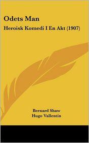 Odets Man: Heroisk Komedi I En Akt (1907) - Bernard Shaw, Hugo Vallentin (Translator)