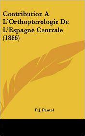 Contribution A L'Orthopterologie De L'Espagne Centrale (1886) - P.J. Pantel