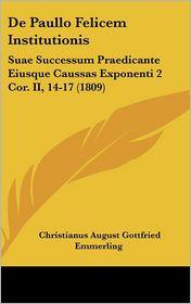 De Paullo Felicem Institutionis: Suae Successum Praedicante Eiusque Caussas Exponenti 2 Cor. II, 14-17 (1809) - Christianus August Gottfried Emmerling