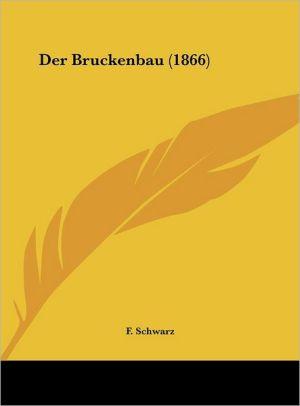 Der Bruckenbau (1866) - F. Schwarz