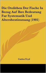 Die Otolithen Der Fische In Bezug Auf Ihre Bedeutung Fur Systematik Und Altersbestimmung (1901) - Carlos Fryd