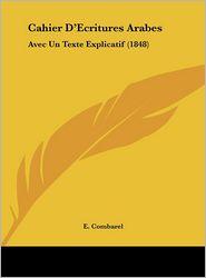 Cahier D'Ecritures Arabes: Avec Un Texte Explicatif (1848) - E. Combarel