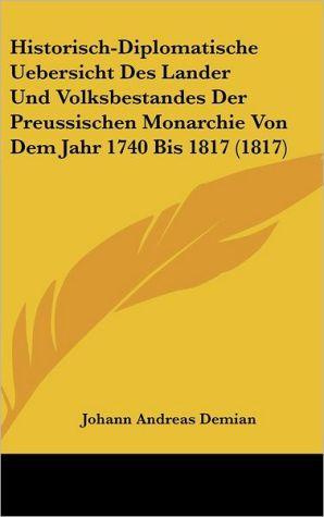 Historisch-Diplomatische Uebersicht Des Lander Und Volksbestandes Der Preussischen Monarchie Von Dem Jahr 1740 Bis 1817 (1817) - Johann Andreas Demian