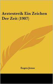Arztestreik Ein Zeichen Der Zeit (1907) - Eugen Jonas