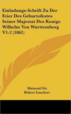 Einladungs-Schrift Zu Der Feier Des Geburtofestes Seiner Majestat Des Konigs Wilhelm Von Wurttemberg V1-2 (1861)