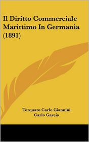 Il Diritto Commerciale Marittimo In Germania (1891) - Torquato Carlo Giannini, Carlo Gareis