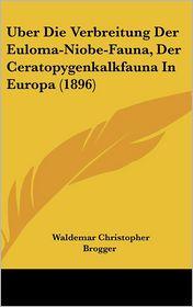 Uber Die Verbreitung Der Euloma-Niobe-Fauna, Der Ceratopygenkalkfauna In Europa (1896) - Waldemar Christopher Brogger