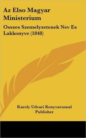 Az Elso Magyar Ministerium: Osszes Szemelyzetenek Nev Es Lakkonyve (1848) - Karoly Udvari Konyvarusnal Publisher
