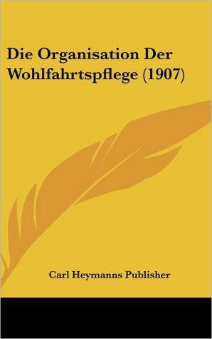 Die Organisation Der Wohlfahrtspflege (1907) - Carl Heymanns Publisher