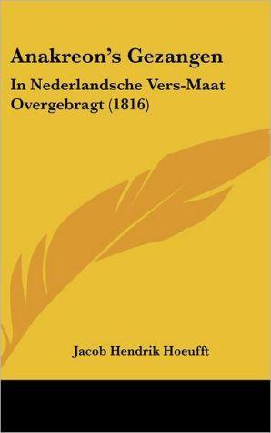 Anakreon's Gezangen: In Nederlandsche Vers-Maat Overgebragt (1816) - Jacob Hendrik Hoeufft