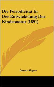 Die Periodicitat In Der Entwickelung Der Kindesnatur (1891) - Gustav Siegert