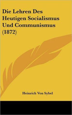 Die Lehren Des Heutigen Socialismus Und Communismus (1872) - Heinrich Von Sybel