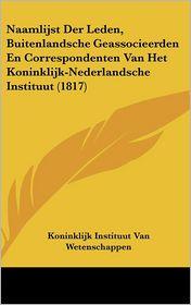 Naamlijst Der Leden, Buitenlandsche Geassocieerden En Correspondenten Van Het Koninklijk-Nederlandsche Instituut (1817) - Koninklijk Instituut Van Wetenschappen