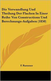 Die Verwandlung Und Theilung Der Flachen In Einer Reihe Von Constructions Und Berechnungs-Aufgaben (1850) - F. Rummer