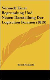 Versuch Einer Begrundung Und Neuen Darstellung Der Logischen Formen (1819) - Ernst Reinhold