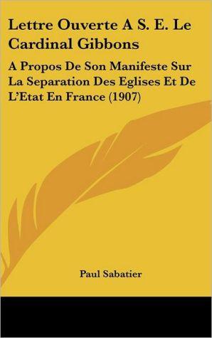 Lettre Ouverte A S.E. Le Cardinal Gibbons: A Propos De Son Manifeste Sur La Separation Des Eglises Et De L'Etat En France (1907)