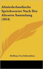 Altniederlandische Sprichworter Nach Der Altesten Sammlung (1854) - Hoffman Von Fallersleben (Editor)