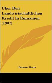 Uber Den Landwirtschaftlichen Kredit In Rumanien (1907) - Demeter Gociu