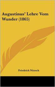 Augustinus' Lehre Vom Wunder (1865) - Friedrich Nitzsch