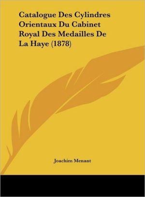 Catalogue Des Cylindres Orientaux Du Cabinet Royal Des Medailles De La Haye (1878)