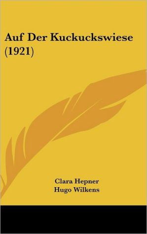 Auf Der Kuckuckswiese (1921) - Clara Hepner, Hugo Wilkens