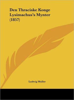 Den Thraciske Konge Lysimachus's Mynter (1857) - Ludwig Muller