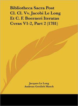 Bibliotheca Sacra Post Cl. Cl. Vv. Jacobi Le Long Et C.F. Boerneri Iteratas Cvras V1-2, Part 2 (1781) - Jacques Le Long, Andreas Gottlieb Masch