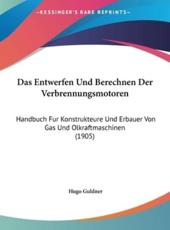 Das Entwerfen Und Berechnen Der Verbrennungsmotoren - Hugo Guldner