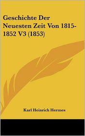 Geschichte Der Neuesten Zeit Von 1815-1852 V3 (1853) - Karl Heinrich Hermes