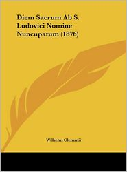 Diem Sacrum Ab S. Ludovici Nomine Nuncupatum (1876) - Wilhelm Clemmii