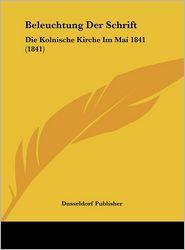 Beleuchtung Der Schrift: Die Kolnische Kirche Im Mai 1841 (1841)