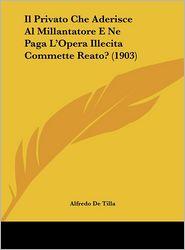 Il Privato Che Aderisce Al Millantatore E Ne Paga L'Opera Illecita Commette Reato? (1903) - Alfredo De Tilla